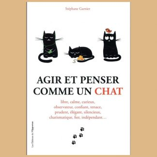 Agir et penser comme un chat par Stéphane Garnier