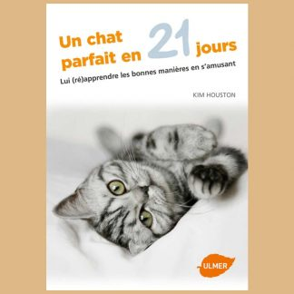 Un chat parfait en 21 jours - Lui (ré)apprendre les bonnes manières en s'amusant par Kim Houston