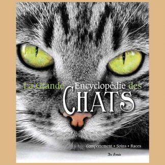 La grande encyclopédie des chats - Comportement, soins et races